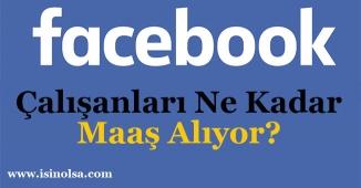 Facebook Personelleri Ne Kadar Maaş Alıyor?