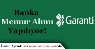 Garanti Bankası Memur Alımı Yapıyor!