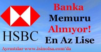 HSBC Bank Memur Alımı Yapıyor! En Az Lise Mezunu
