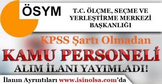 ÖSYM KPSS Şartı Olmadan Kamu Personeli Alım İlanı Yayımladı!