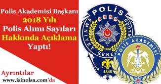Polis Akademisi Başkanı 2018 Yılı Polis Alımı Sayılarını Duyurdu!