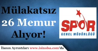 Spor Genel Müdürlüğü Mülakatsız 26 Memur Alıyor!