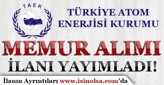 Türkiye Atom Enerjisi Kurumu Memur Alım İlanı Yayımladı!