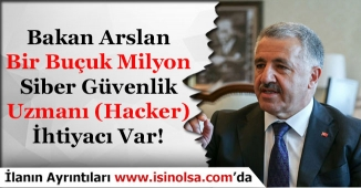 Ulaştırma Bakanı 1.5 Milyon Siber Güvenlik Personeli (Hacker)'a İhtiyaç Var