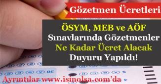 2018 Yılı ÖSYM, MEB ve AÖF Sınav Görevlilerine Ne Kadar Ücret Verilecek? Açıklama Yapıldı!