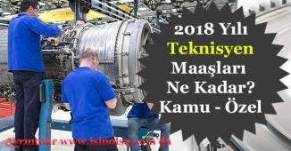 2018 Yılı Teknisyen Maaşları Ne Kadar? (Özel Sektör ve Kamu Maaşları)