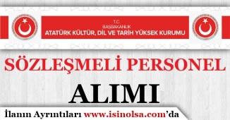Atatürk Kültür Dil ve Tarih Yüksek Kurumu Sözleşmeli Personel Alımı Yapıyor!