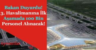 Bakan Duyurdu! 3. Havalimanına Başlangıç Olarak 100 Bin Personel Alınacak!