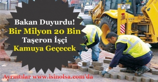 Bakan Müjdeledi! Bir Milyon 20 Bin Taşeron İşçi Kadro Alacak!