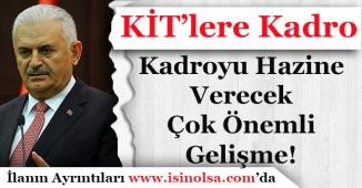 Başbakan Yıldırım KİT'lere Kadro Duyurusu Yaptı! Hazine Kadro Verecek!