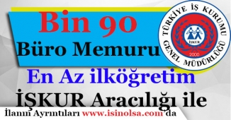Bin 90 En Az İlköğretim Mezunu Büro Memuru Alınıyor!