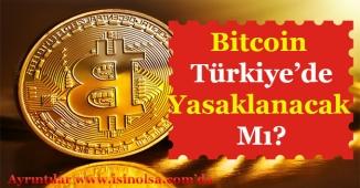 Bitcoin ve Diğer Kripto Paralar Türkiye'de Yasaklanacak Mı?