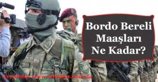 Bordo Bereli Maaşları Ne Kadar? Özel Kuvvetler Komutanlığı Subay ve Astsubayı Maaşı