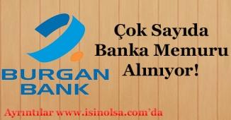 Burgan Bank Çok Sayıda Memur Alımı Yapıyor!