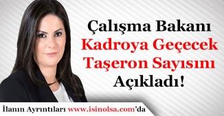 Çalışma Bakanı Toplam Kaç Taşeron İşçinin Kadro Alacağını Açıkladı! Rakamlar ile Detaylar