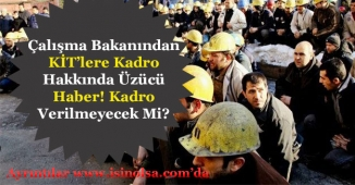 Çalışma Bakanından KİT'lere Kadro Hakkında Üzücü Haber! Kadro Verilmeyecek Mi?