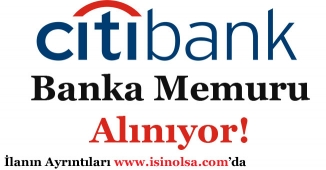 Citibank Banka Memuru Alıyor!