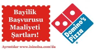 Domino's Pizza Franchise Bayilik Başvurusu Şartları ve Maliyeti Ne Kadar?