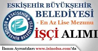 Eskişehir Büyükşehir Belediyesi İşçi Alımı Yapıyor! En Az Lise Mezunu