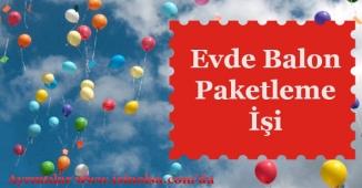 Eve Balon Paketleme İşi Veren Firmalar!