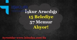 İŞKUR Aracılığı ile 15 Farklı Belediye 57 Memur ve Personeli Alınıyor!