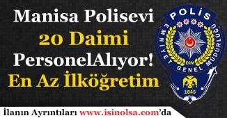 Manisa Polisevi En Az İlköğretim 20 Daimi Personel Alımı Başvuruları Bitiyor!