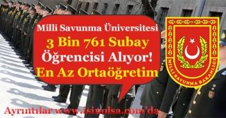 Milli Savunma Üniversitesi En Az Ortaöğretim Mezunu 3 Bin 761 Subay Öğrencisi Alıyor!