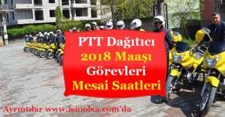 PTT Dağıtıcı Maaşları 2018 Yılı Ne Kadar Oldu? Dağıtıcı Mesai Saatleri ve Görevleri Nedir?