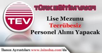 Türk Eğitim Vakfı Lise Mezunu Tecrübesiz Personel Alacak