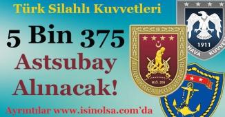 Türk Silahlı Kuvvetleri (TSK) 5 Bin 375 Astsubay Alımı Yapacak! Kimler Başvurabilir?