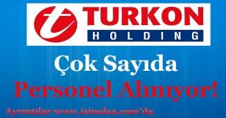 Turkon Holding Çok Sayıda Personel Alımı Yapıyor!
