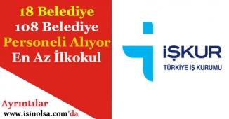18 Belediye 108 Belediye Personeli Alıyor! En Az İlkokul