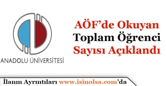 Açıköğretim Fakültesi AÖF'de Okuyan Eğitim Gören Toplam Öğrenci Sayısı Açıklandı!