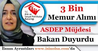 Aile Bakanı Müjdeledi! 3 Bin ASDEP Memur Alımı Yapılacak