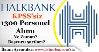 Başvuru Şartlarında KPSS İstemeyen Halkbank 1300 Personel Alımı Ne Zaman yapılacak?