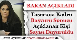 Çalışma Bakanı Taşerona Kadro Başvurusu Sonuçları Açıklanan Kişi Sayısını Duyurdu!