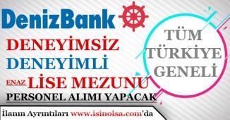 Denizbank En az Lise mezunu, Yeni Mezun, Deneyimsiz, Deneyimli Türkiye Geneli Personel Alımı