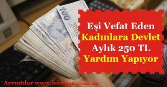 Eşi Vefat Eden Kadınlara Aylık 250 TL Yardım Ödemesi Verilecek!