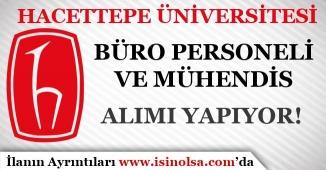 Hacettepe Üniversitesi Büro Personeli ve Mühendis Alımı Yapıyor