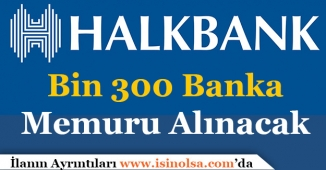 Halkbank Bin 300 (1300) Banka Memuru Alımı Yapacak!