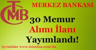 Merkez Bankası 30 Memur Alımı Yapacak! Kimler Başvurabilir?