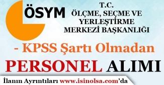 ÖSYM KPSS Şartı Olmadan Sözleşmeli Personel Alım İlanı Yayımladı!