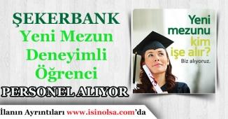 Şekerbank, Öğrenci, Yeni Mezun, Deneyimli Personel Alımı Yapıyor.
