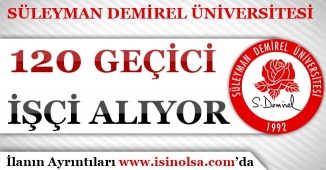 Süleyman Demirel Üniversitesi 120 Geçici İşçi Alımı Yapıyor