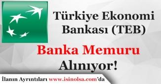 Türkiye Ekonomi Bankası TEB Banka Memuru Alımı Yapıyor!