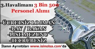 Üçüncü Havalimanına 3 Bin 500 (3500) Personel Alınacak. Çalışacak Personele Ücretsiz Lojman!