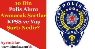 10 Bin Polis Alımına Kimler Başvurabilir? Yaş ve KPSS Şartı Nedir?