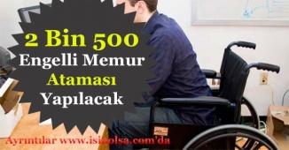 2 Bin 500 Engelli Memur Ataması Yapılacak! Tercihler Başlıyor
