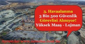3. Havaalanına 3 Bin 500 Güvenlik Görevlisi Alınıyor! (Lojman - Yemek - Servis - Yüksek Maaş)