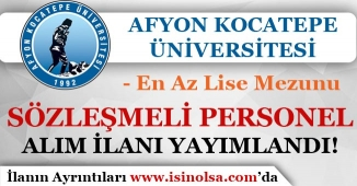 Afyon Kocatepe Üniversitesi Sözleşmeli Personel Alımı Yapıyor! En Az Lise Mezunu